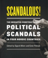 Scandalous! The Mediated Construction of Political Scandals in Four Nordic Countries